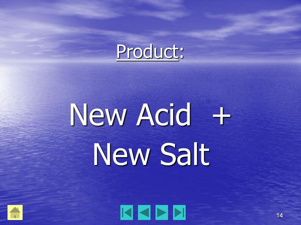 14 Product: New Acid + New Salt
