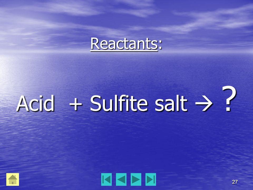27 Reactants: Acid + Sulfite salt  ?