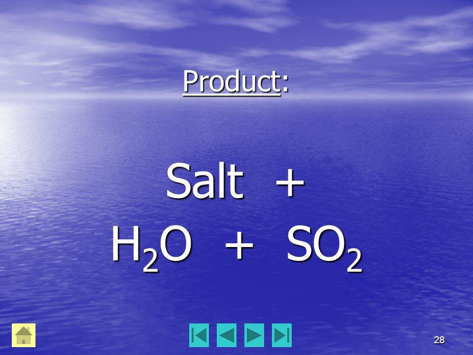28 Product: Salt + H 2 O + SO 2