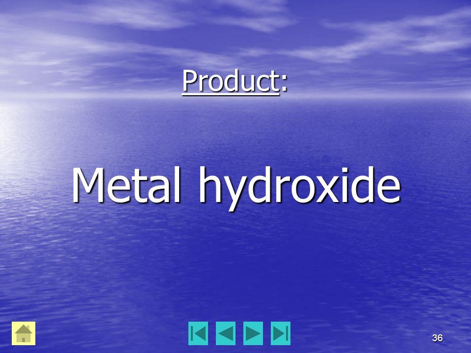 36 Product: Metal hydroxide