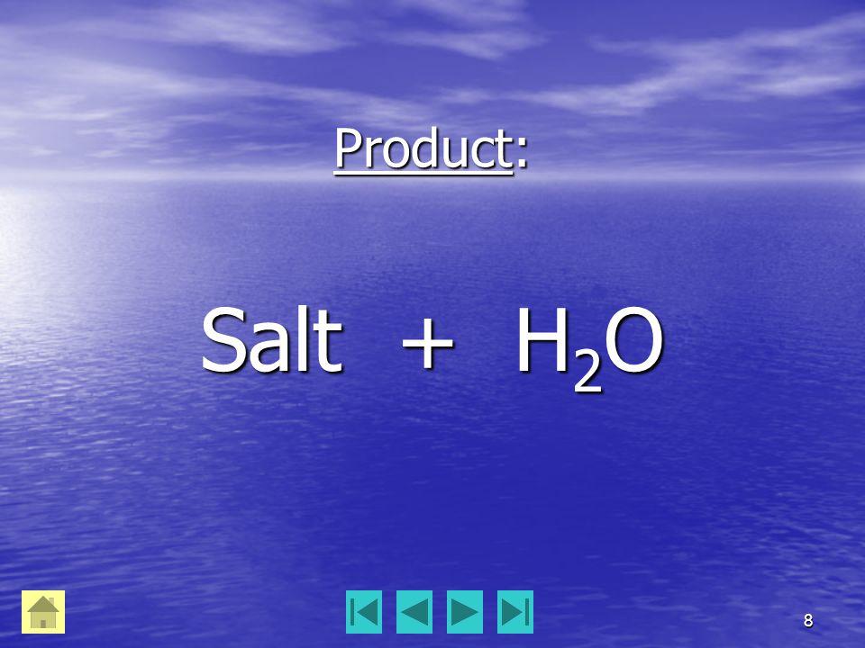 8 Product: Salt + H 2 O