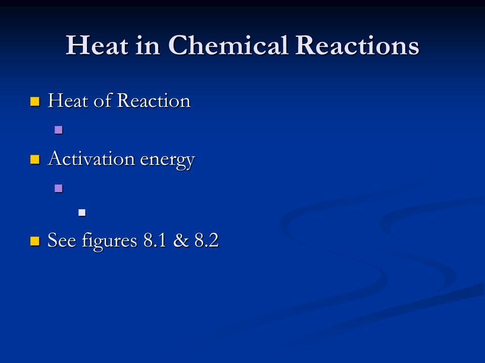 Heat in Chemical Reactions Heat of Reaction Heat of Reaction Activation energy Activation energy See figures 8.1 & 8.2 See figures 8.1 & 8.2