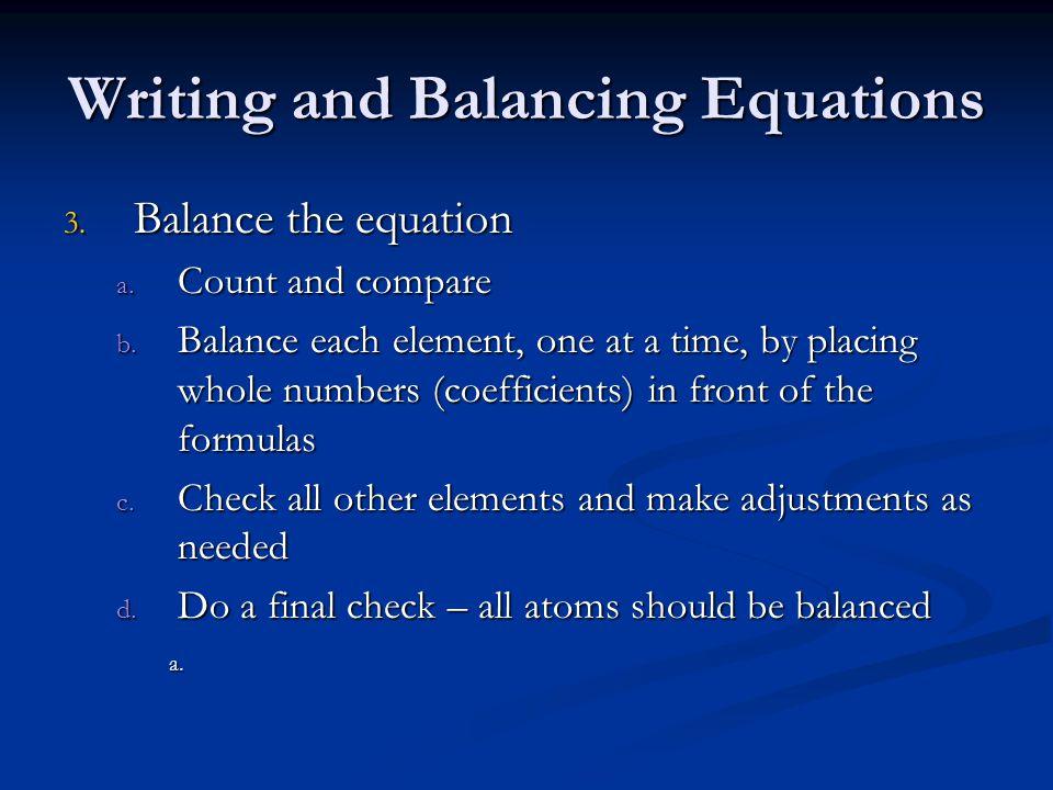 Writing and Balancing Equations 3.Balance the equation a.