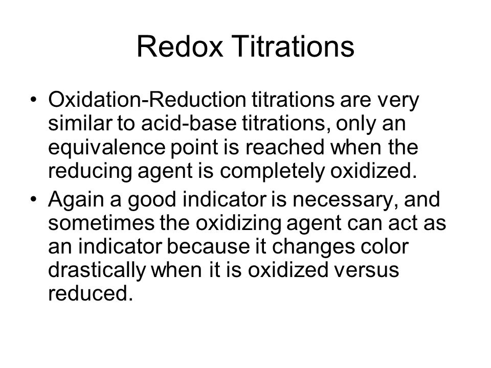 Redox Titrations Oxidation-Reduction titrations are very similar to acid-base titrations, only an equivalence point is reached when the reducing agent