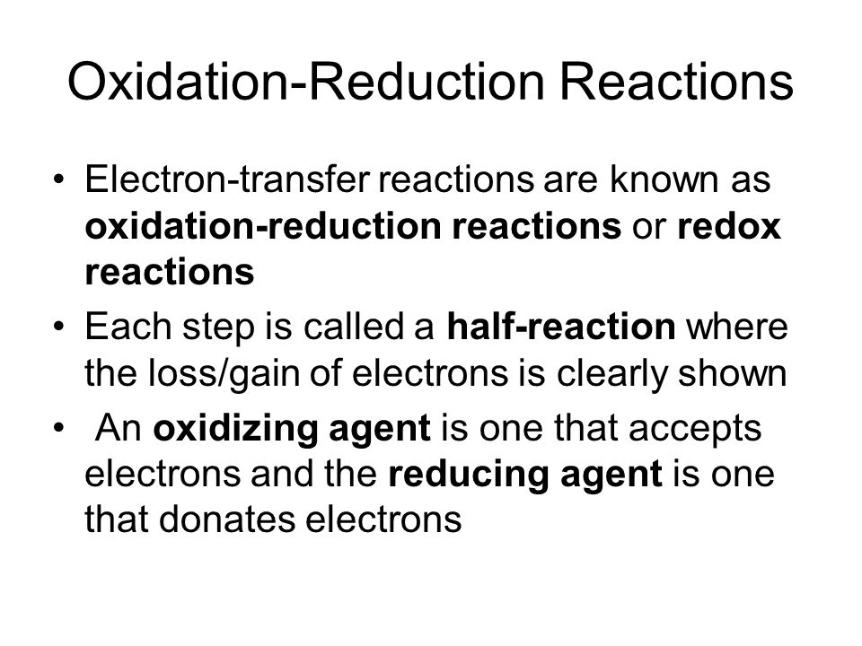 Oxidation-Reduction Reactions Electron-transfer reactions are known as oxidation-reduction reactions or redox reactions Each step is called a half-rea
