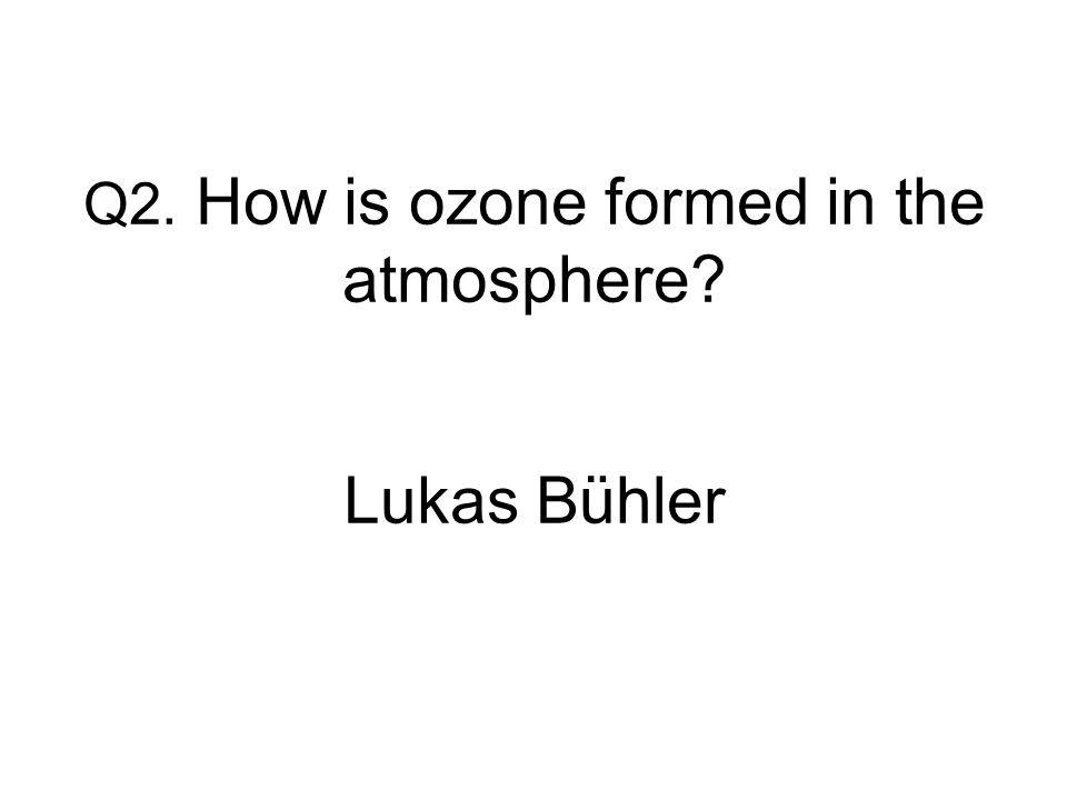 Q2. How is ozone formed in the atmosphere Lukas Bühler