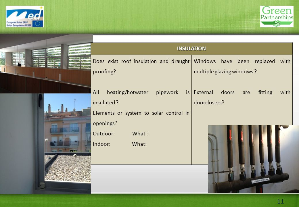 11INSULATION Does exist roof insulation and draught proofing.