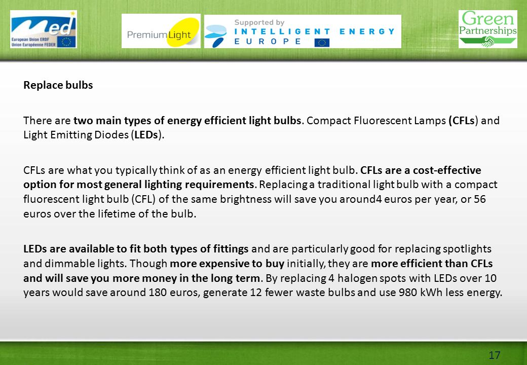 17 Replace bulbs There are two main types of energy efficient light bulbs.
