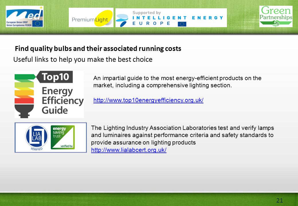 21 Find quality bulbs and their associated running costs Useful links to help you make the best choice An impartial guide to the most energy-efficient products on the market, including a comprehensive lighting section.