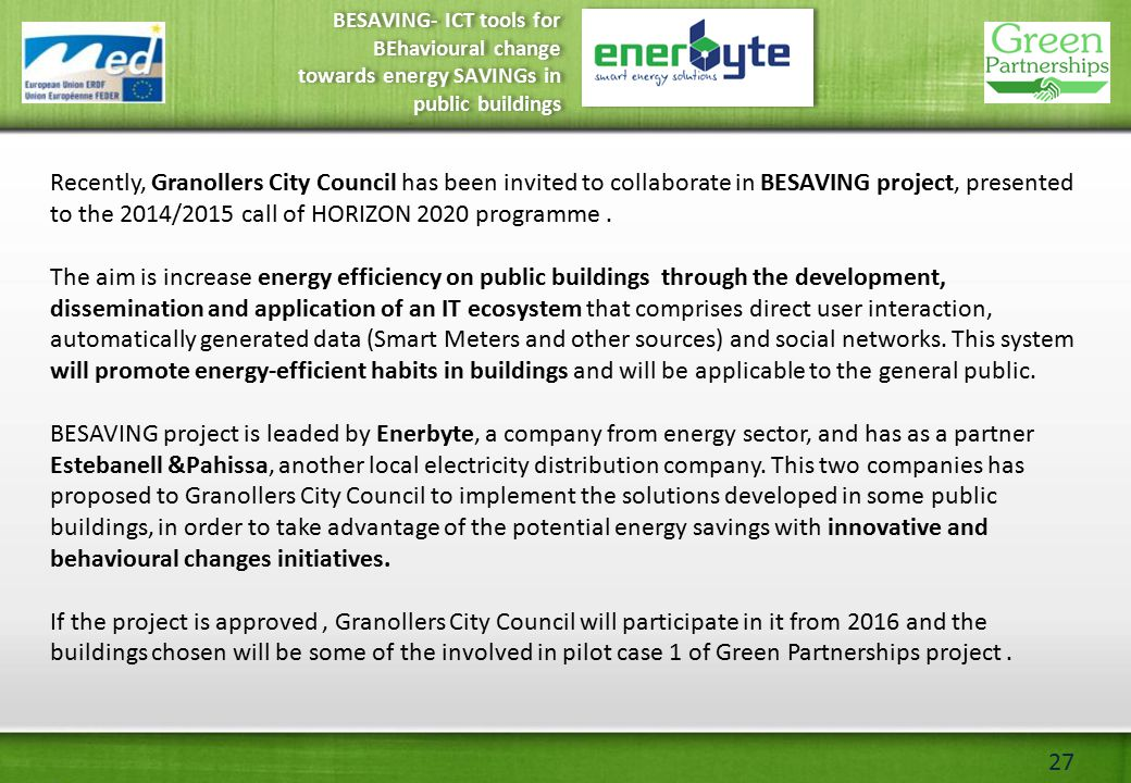 27 Recently, Granollers City Council has been invited to collaborate in BESAVING project, presented to the 2014/2015 call of HORIZON 2020 programme.