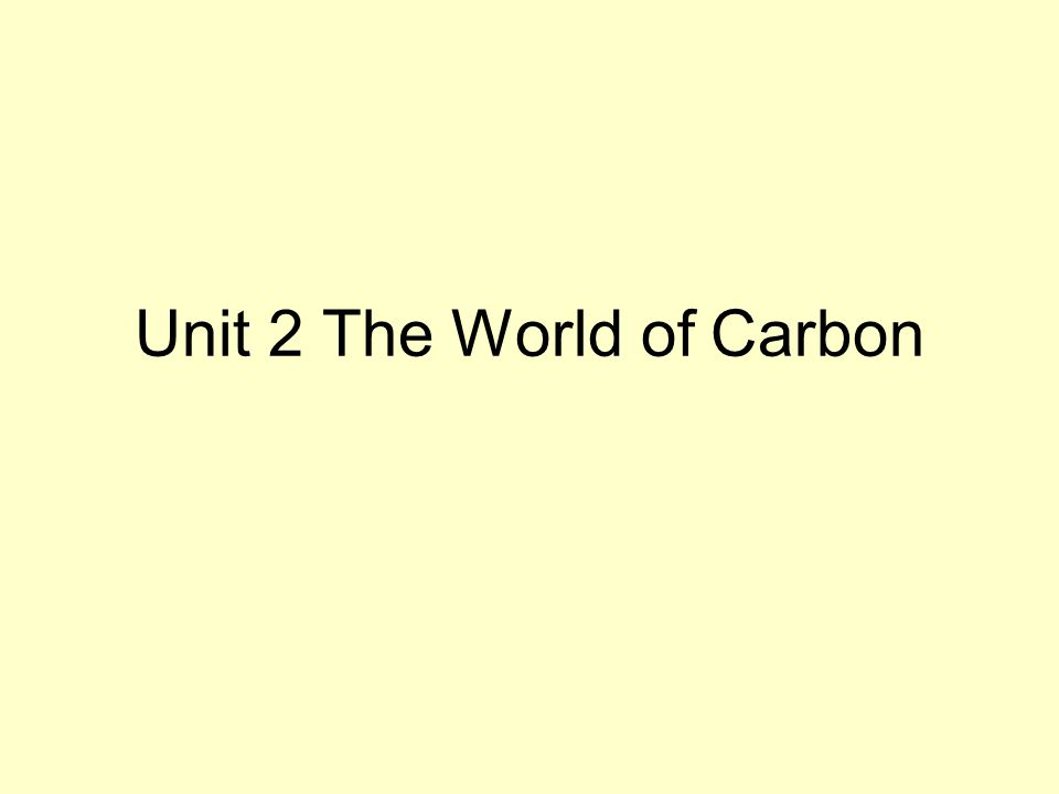Unit 2 The World of Carbon
