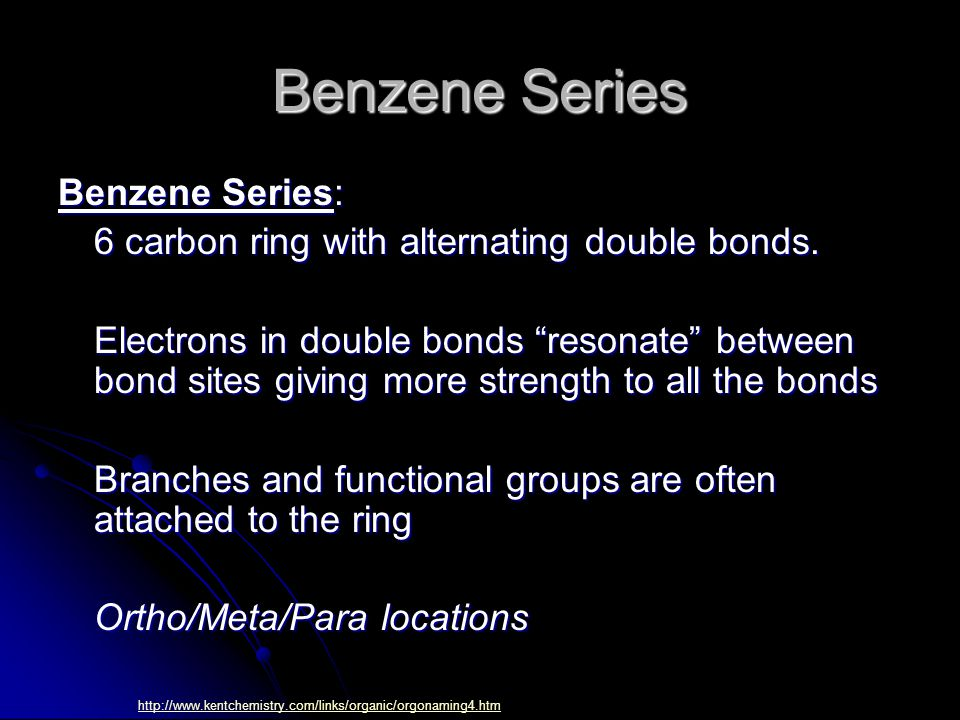 """Benzene Series Benzene Series: 6 carbon ring with alternating double bonds. Electrons in double bonds """"resonate"""" between bond sites giving more streng"""