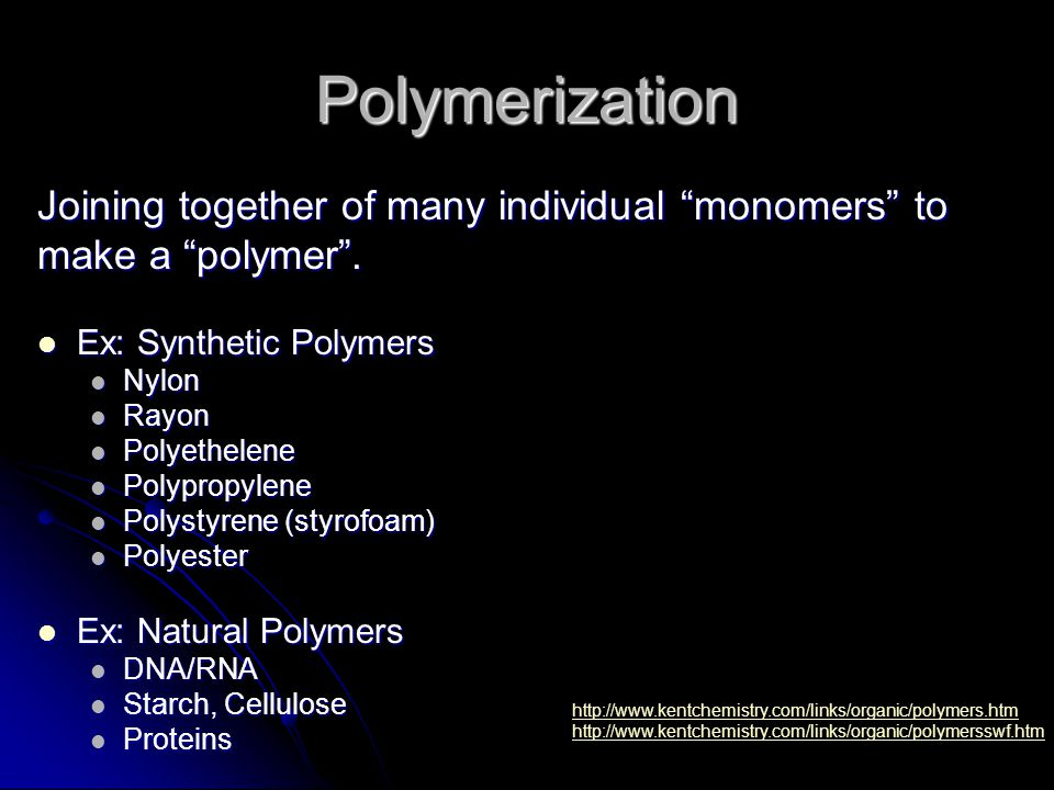 """Polymerization Joining together of many individual """"monomers"""" to make a """"polymer"""". Ex: Synthetic Polymers Ex: Synthetic Polymers Nylon Nylon Rayon Ray"""