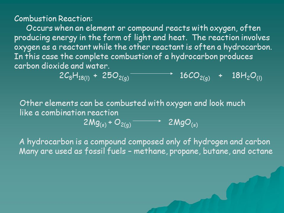Combustion Reaction: Occurs when an element or compound reacts with oxygen, often producing energy in the form of light and heat. The reaction involve