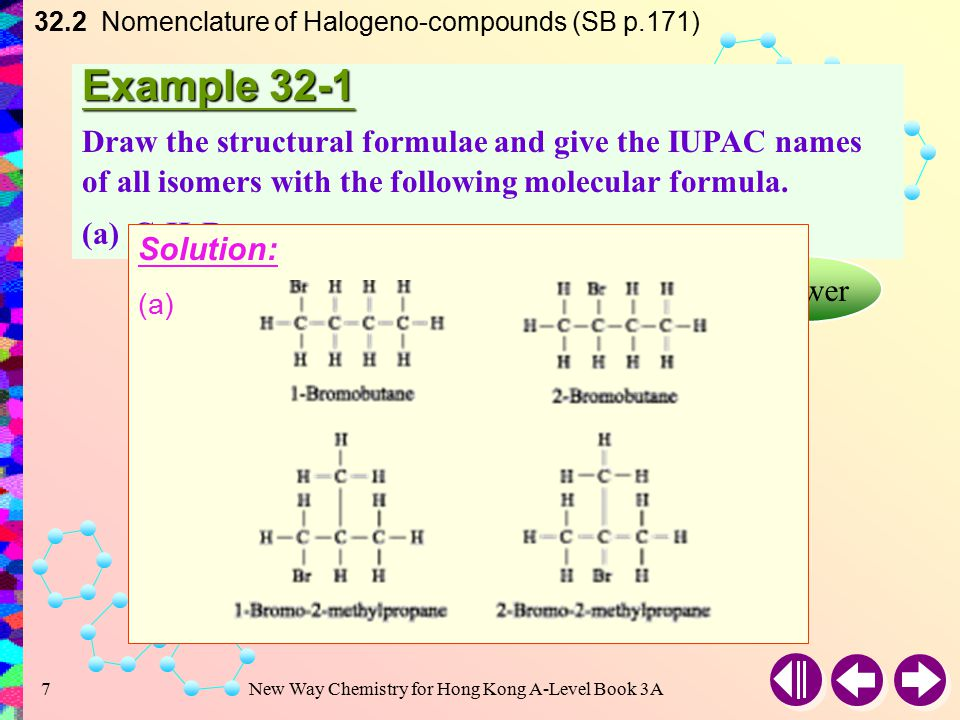 New Way Chemistry for Hong Kong A-Level Book 3A6 32.2 Nomenclature of Halogeno-compounds (SB p.171) In case of halobenzenes, the benzene ring is numbered so as to give the lowest possible numbers to the substituents e.g.