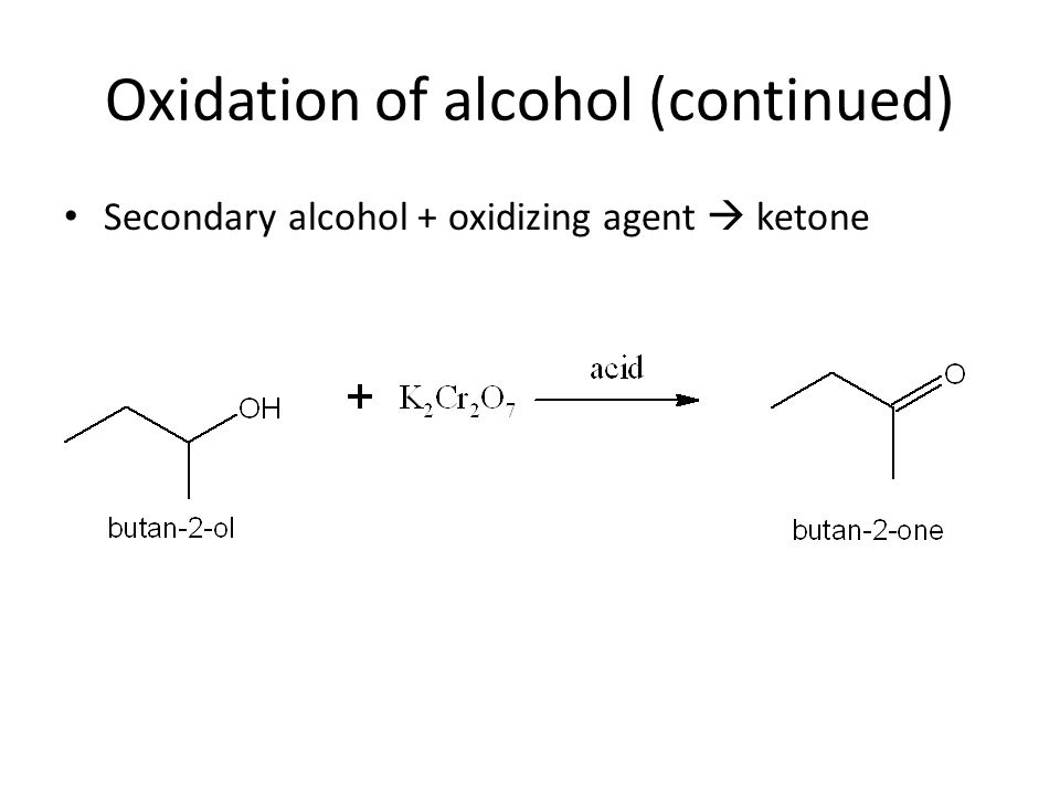 Oxidation of alcohol (continued) Secondary alcohol + oxidizing agent  ketone