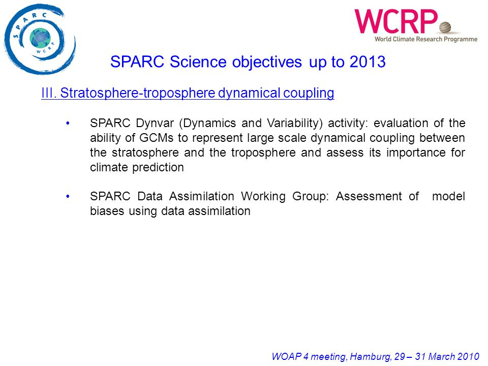 WOAP 4 meeting, Hamburg, 29 – 31 March 2010 III. Stratosphere-troposphere dynamical coupling SPARC Dynvar (Dynamics and Variability) activity: evaluat