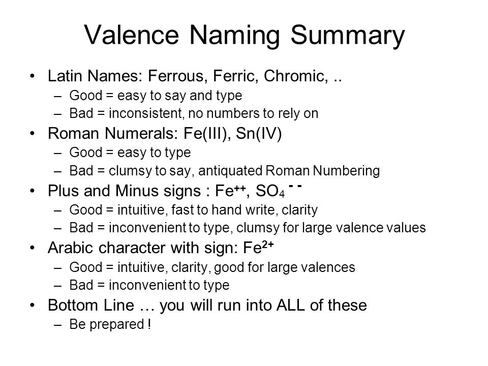 Valence Naming Summary Latin Names: Ferrous, Ferric, Chromic,..