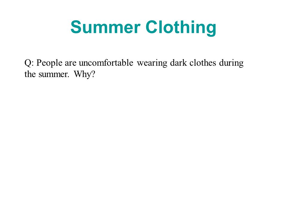 Summer Clothing Q: People are uncomfortable wearing dark clothes during the summer. Why?