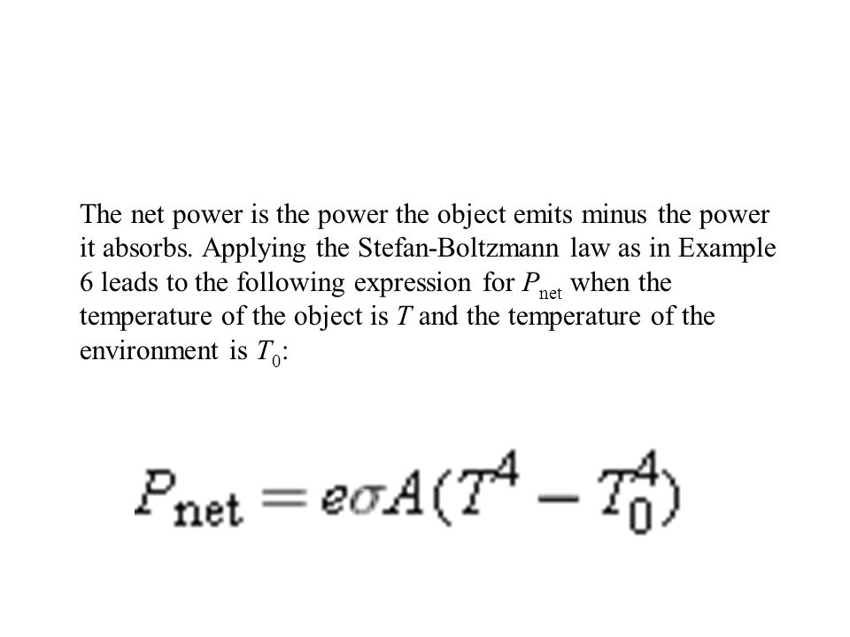 The net power is the power the object emits minus the power it absorbs. Applying the Stefan-Boltzmann law as in Example 6 leads to the following expre