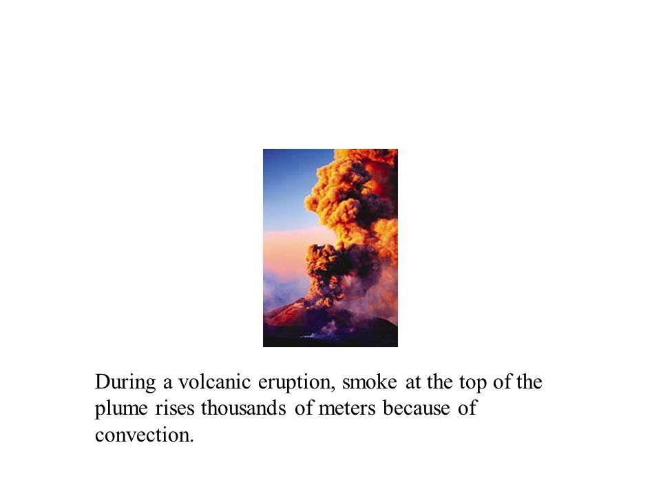 During a volcanic eruption, smoke at the top of the plume rises thousands of meters because of convection.