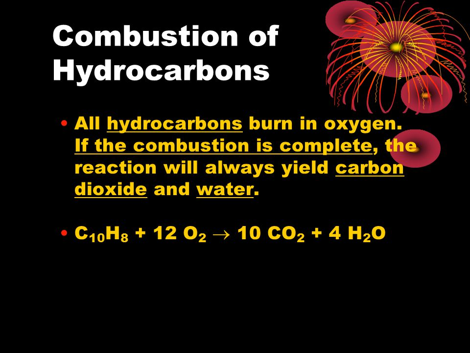Combustion of Hydrocarbons All hydrocarbons burn in oxygen.