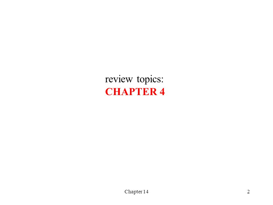 Chapter 142 review topics: CHAPTER 4