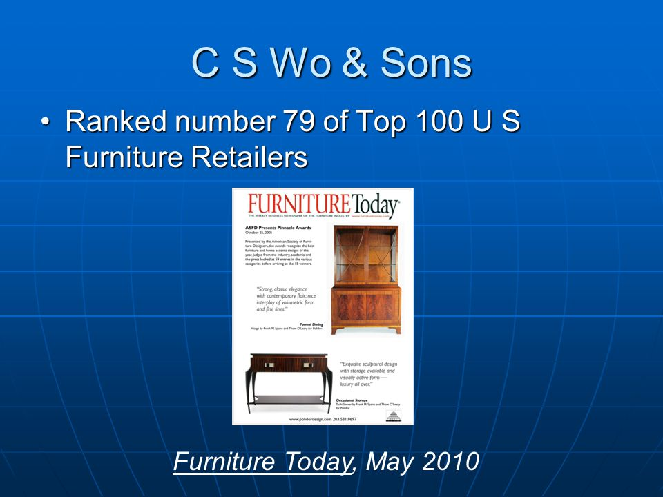 C S Wo & Sons Ranked number 79 of Top 100 U S Furniture RetailersRanked number 79 of Top 100 U S Furniture Retailers Furniture Today, May 2010
