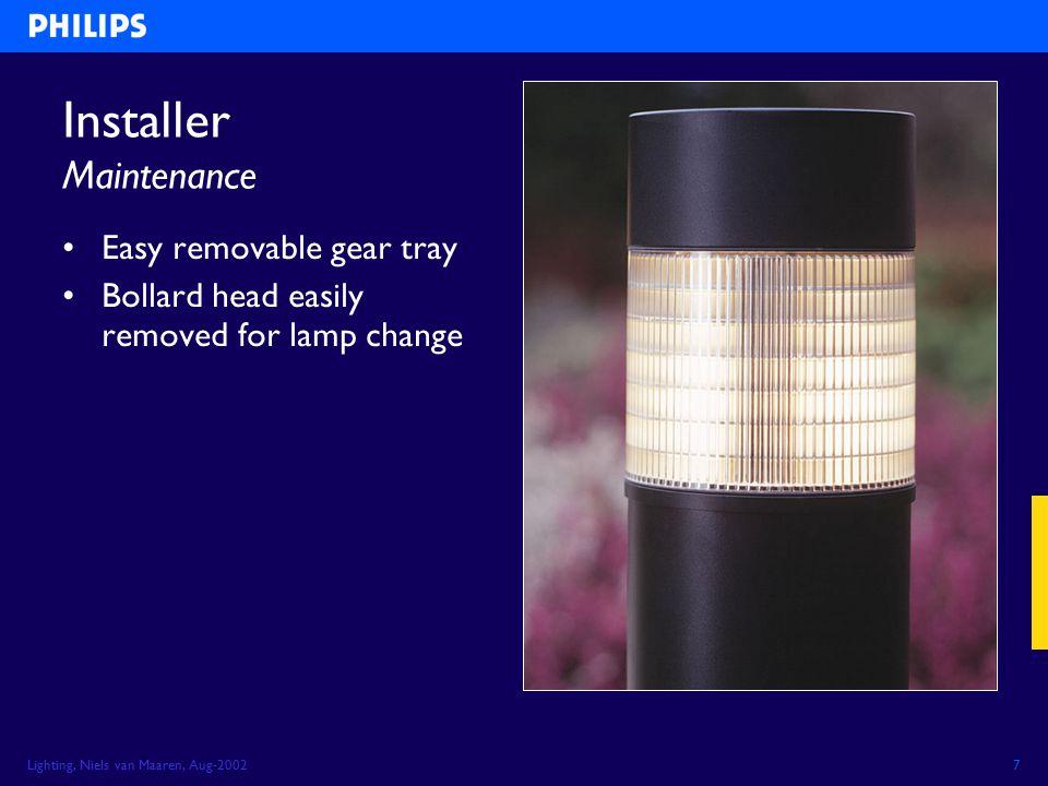 Lighting, Niels van Maaren, Aug-20027 Installer Maintenance Easy removable gear tray Bollard head easily removed for lamp change