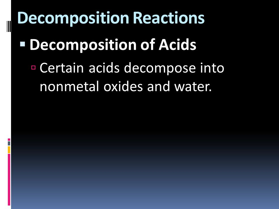 Decomposition Reactions  Decomposition of Acids  Certain acids decompose into nonmetal oxides and water.