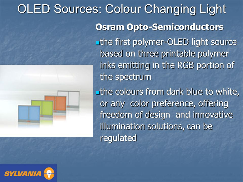 OLED Sources: Colour Changing Light Osram Opto-Semiconductors the first polymer-OLED light source based on three printable polymer inks emitting in th