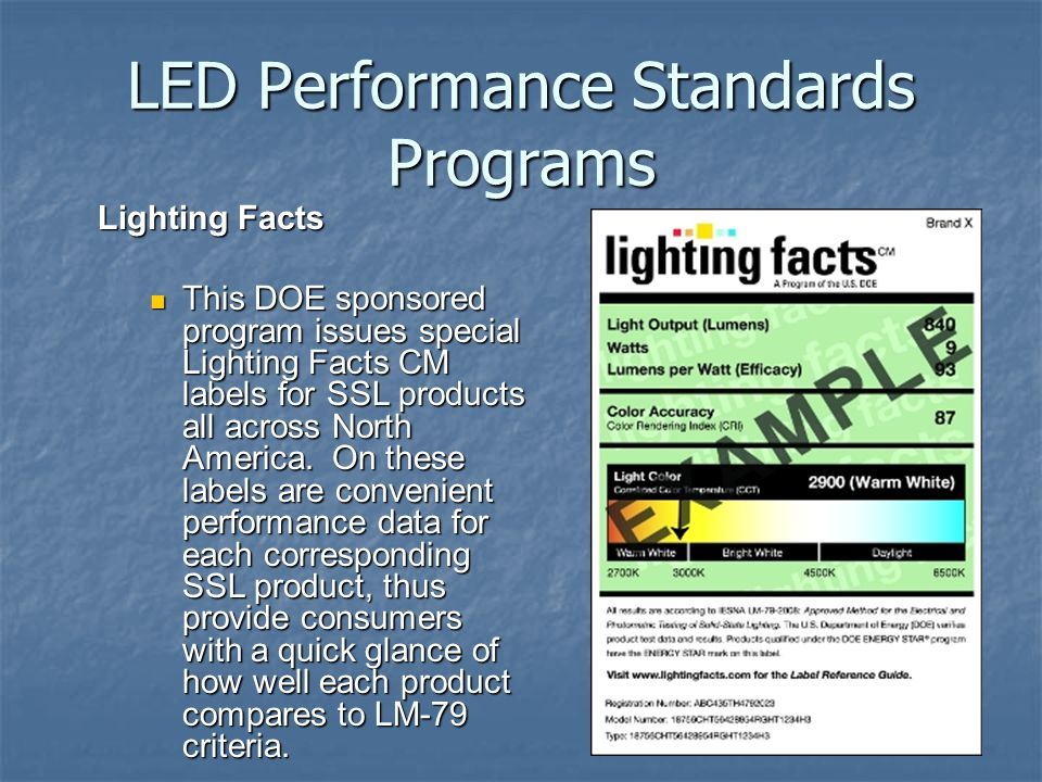 LED Performance Standards Programs Lighting Facts This DOE sponsored program issues special Lighting Facts CM labels for SSL products all across North