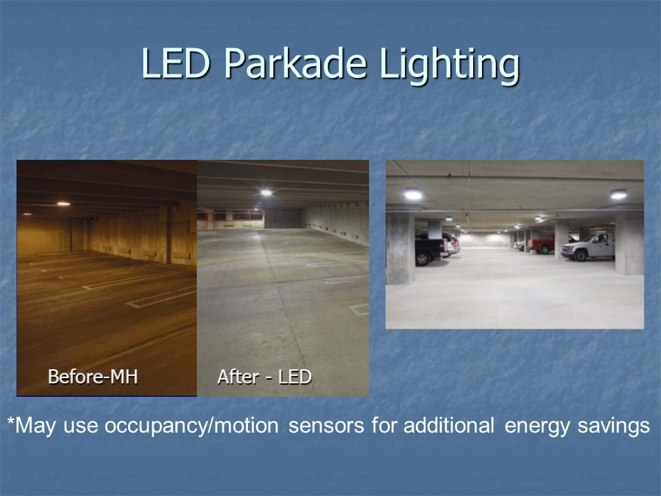 *May use occupancy/motion sensors for additional energy savings Courtesy LRC LED Parkade Lighting