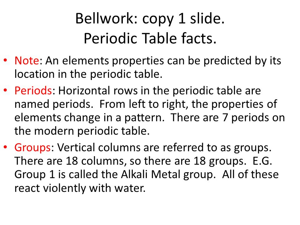 Bellwork: copy 1 slide. Periodic Table facts.