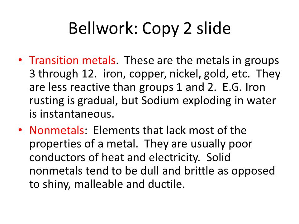 Bellwork: Copy 2 slide Transition metals. These are the metals in groups 3 through 12.