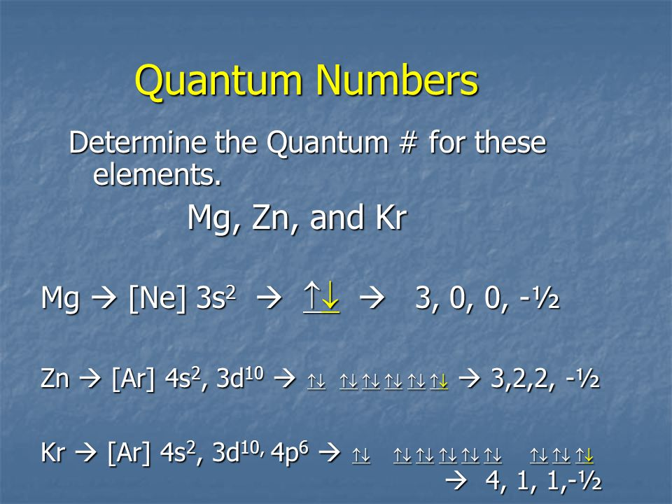 Quantum Numbers -1 0 +1 -1 0 +1 Ex.: Al  [Ne] ↑↓ ↑ _ __ __ 3s 3p 3s 3p Al  Last placed e- has the quantum #s Al  Last placed e- has the quantum #s