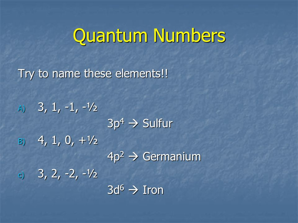 Quantum Numbers Determine the Quantum # for these elements. Determine the Quantum # for these elements. Mg, Zn, and Kr Mg, Zn, and Kr Mg  [Ne] 3s 2 