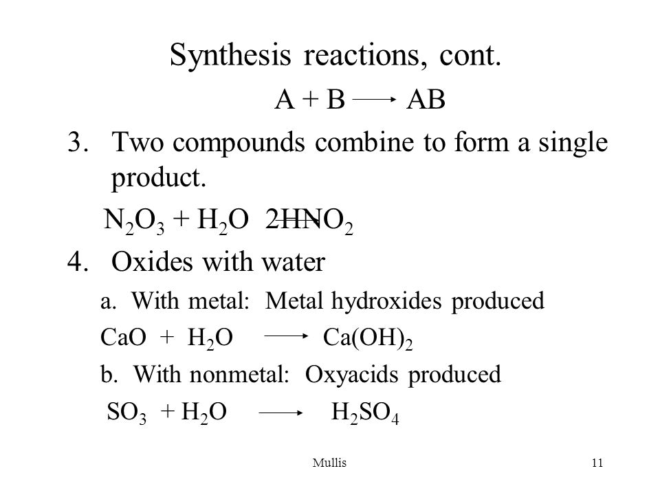 Mullis11 Synthesis reactions, cont. A + B AB 3.Two compounds combine to form a single product.