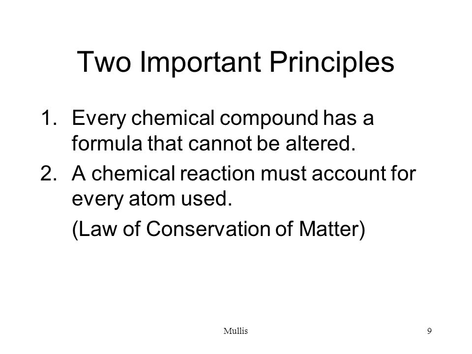 Mullis9 Two Important Principles 1.Every chemical compound has a formula that cannot be altered.