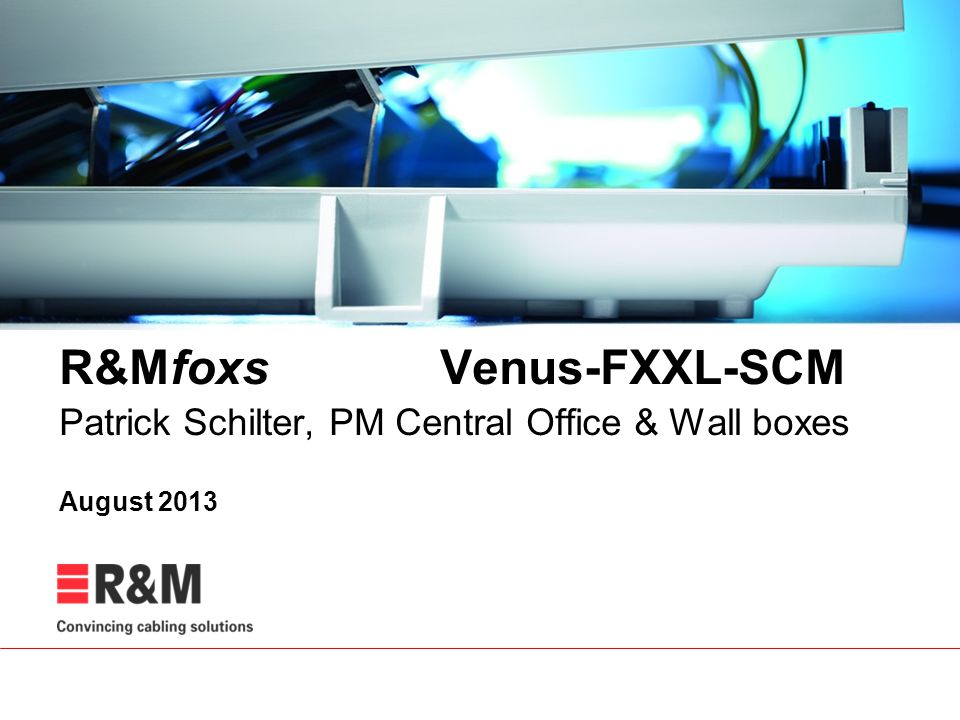 R&Mfoxs Venus-FXXL-SCM Patrick Schilter, PM Central Office & Wall boxes August 2013