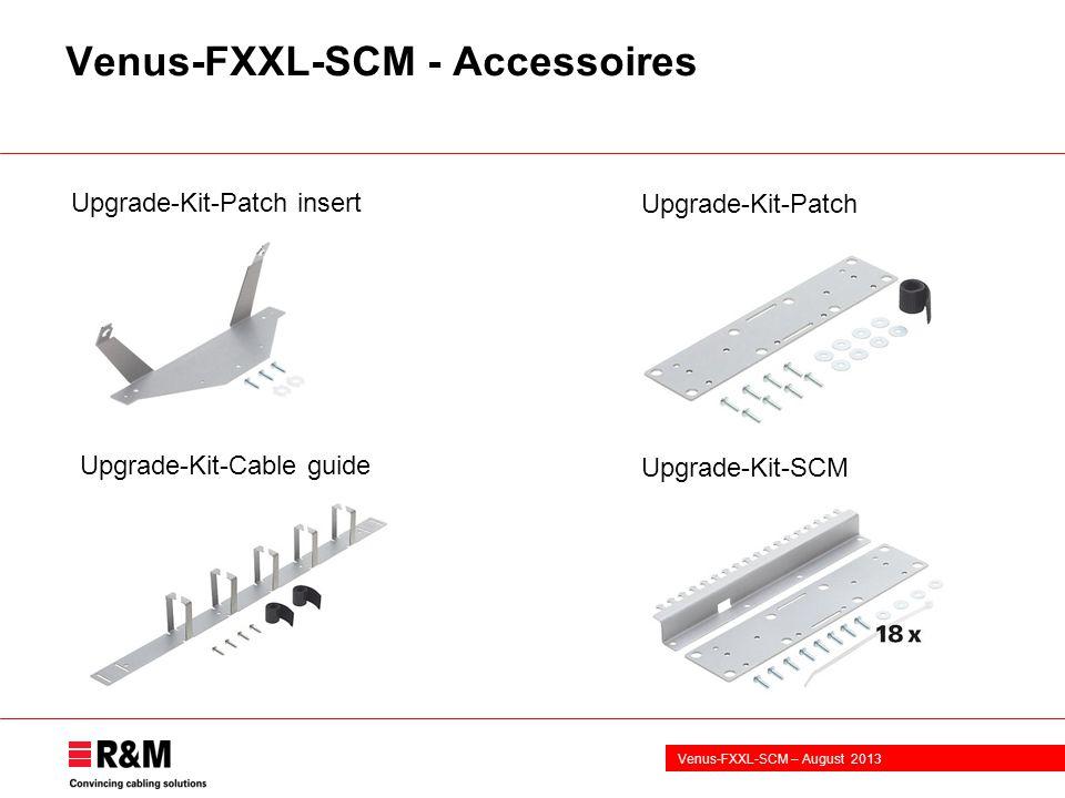 Venus-FXXL-SCM – August 2013 Venus-FXXL-SCM - Accessoires Upgrade-Kit-Patch Upgrade-Kit-SCM Upgrade-Kit-Cable guide Upgrade-Kit-Patch insert