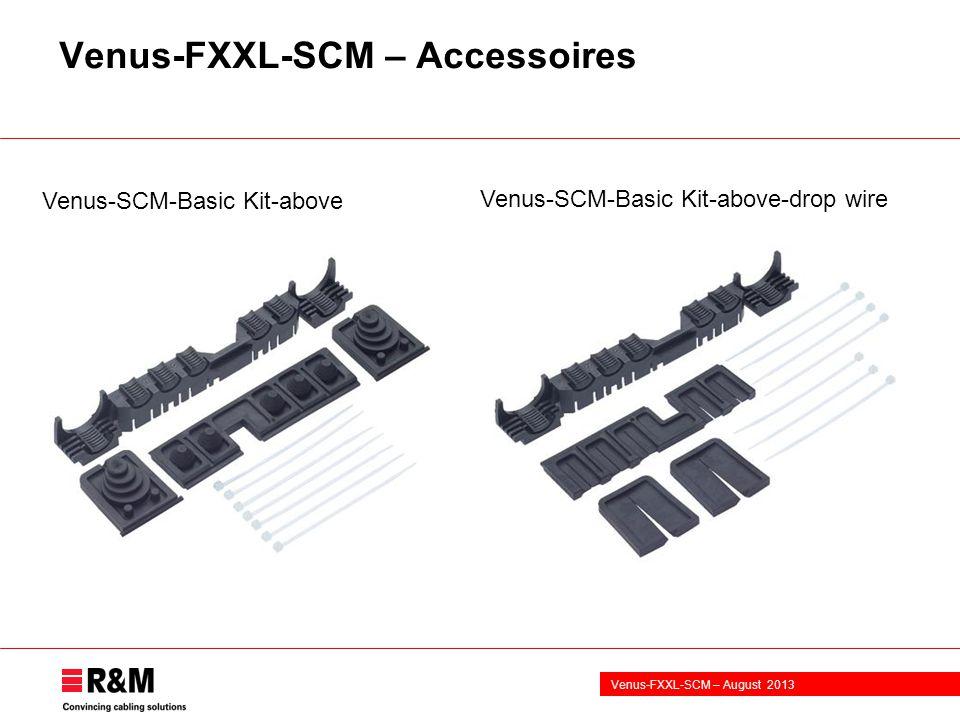 Venus-FXXL-SCM – August 2013 Venus-FXXL-SCM – Accessoires Venus-SCM-Basic Kit-above-drop wire Venus-SCM-Basic Kit-above