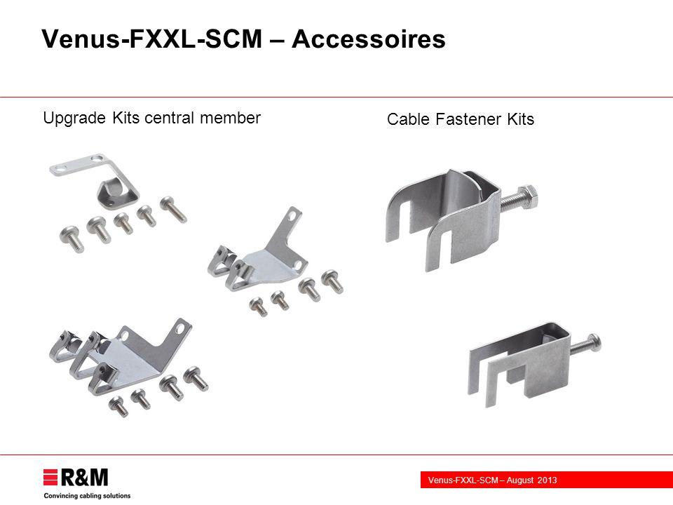 Venus-FXXL-SCM – August 2013 Venus-FXXL-SCM – Accessoires Cable Fastener Kits Upgrade Kits central member