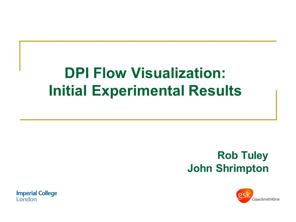 DPI Flow Visualization: Initial Experimental Results Rob Tuley John Shrimpton