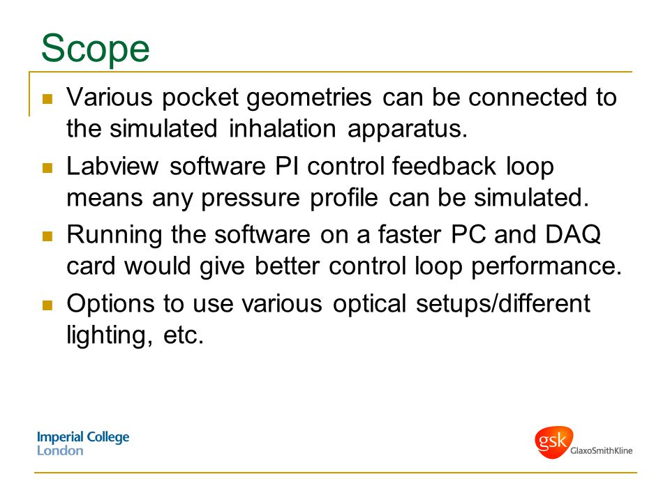 Scope Various pocket geometries can be connected to the simulated inhalation apparatus. Labview software PI control feedback loop means any pressure p