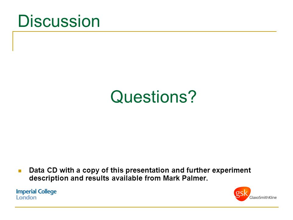 Discussion Data CD with a copy of this presentation and further experiment description and results available from Mark Palmer. Questions?