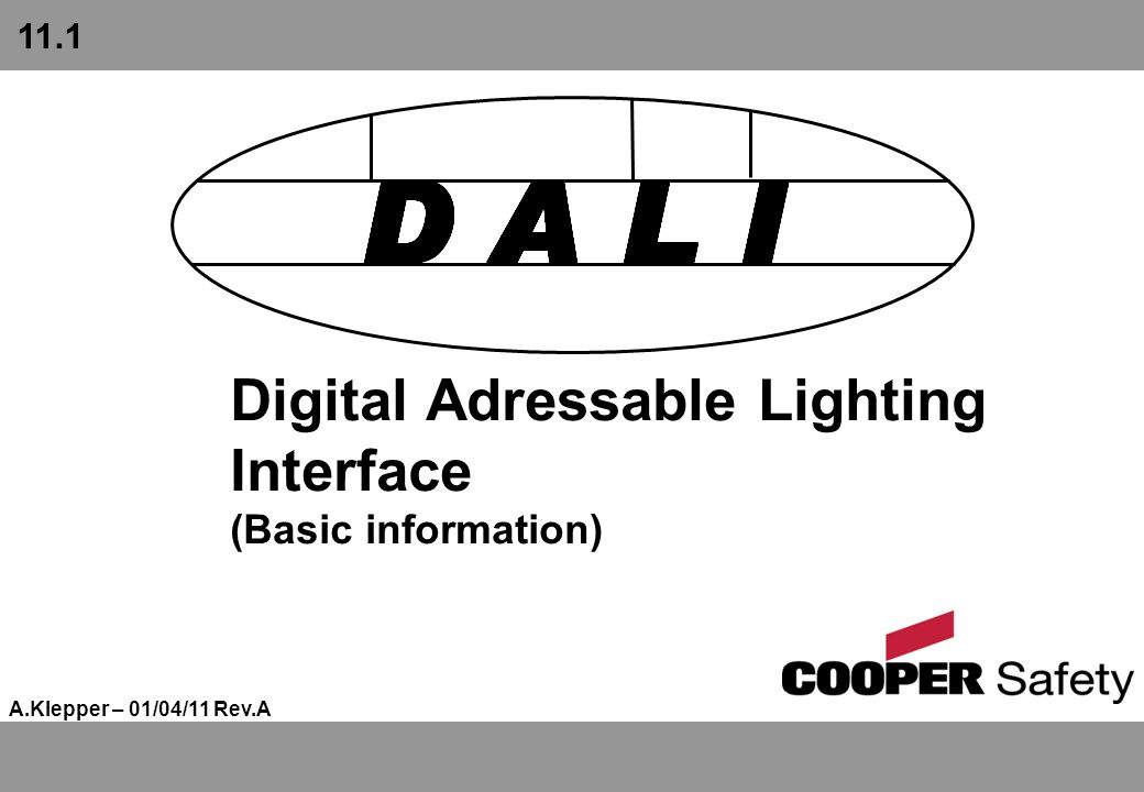 Digital Adressable Lighting Interface (Basic information) A.Klepper – 01/04/11 Rev.A 11.1
