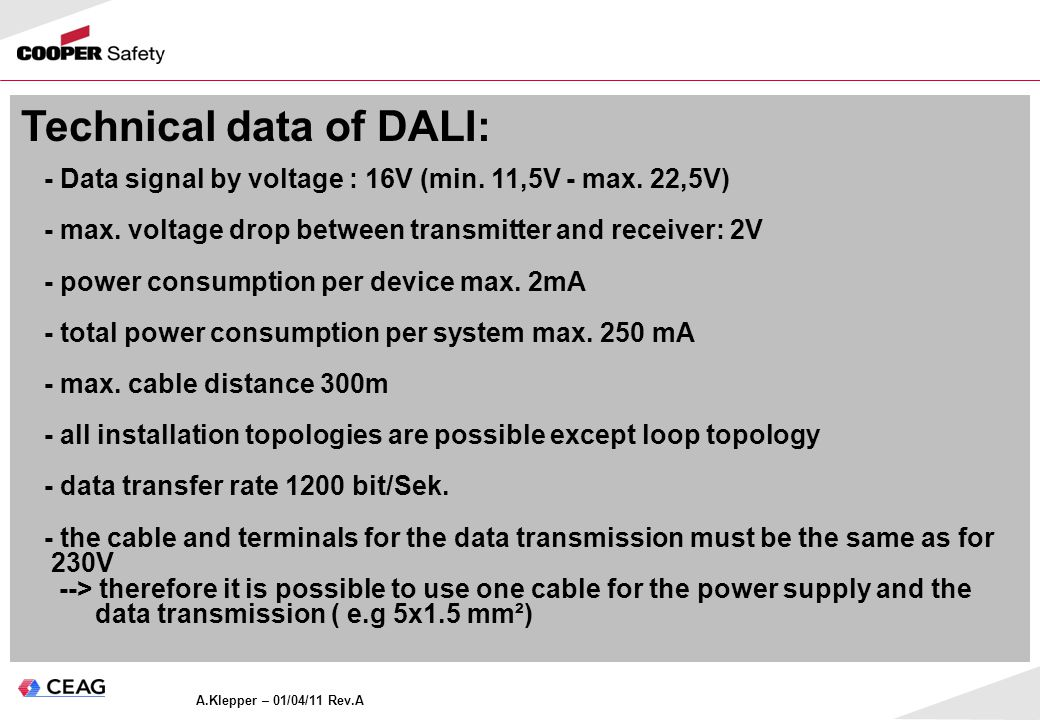 A.Klepper – 01/04/11 Rev.A Technical data of DALI: - Data signal by voltage : 16V (min. 11,5V - max. 22,5V) - max. voltage drop between transmitter an