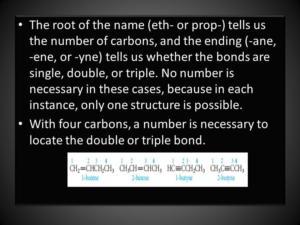 The root of the name (eth- or prop-) tells us the number of carbons, and the ending (-ane, -ene, or -yne) tells us whether the bonds are single, double, or triple.