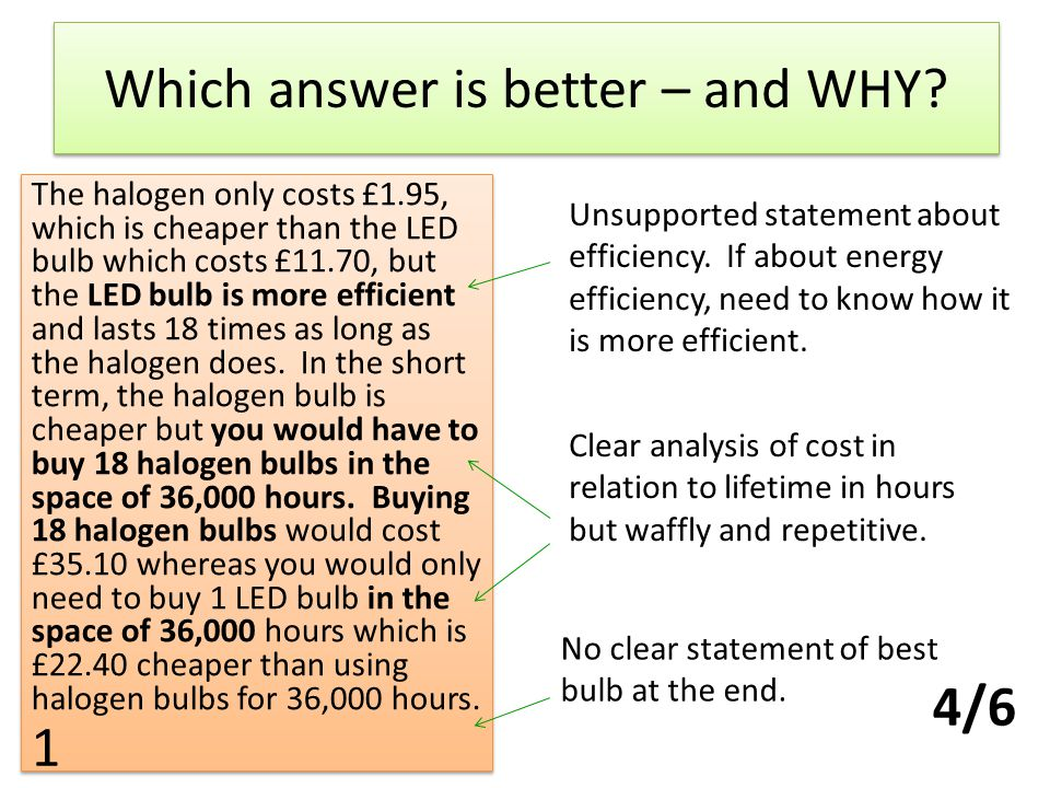 Which answer is better – and WHY? Unsupported statement about efficiency. If about energy efficiency, need to know how it is more efficient. Clear ana